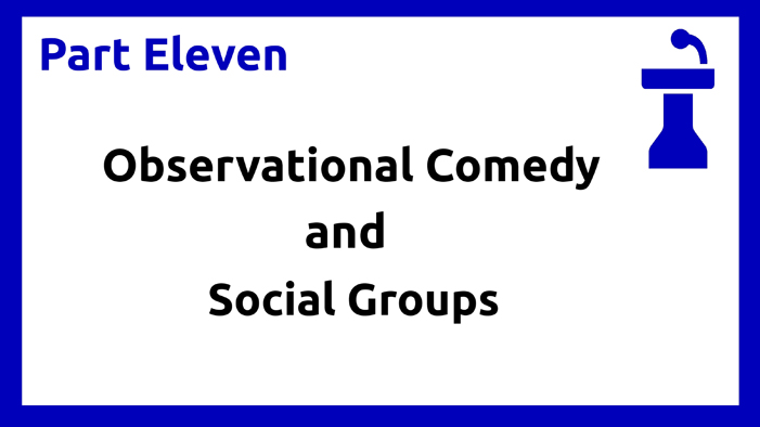 Part Eleven - Observational Comedy