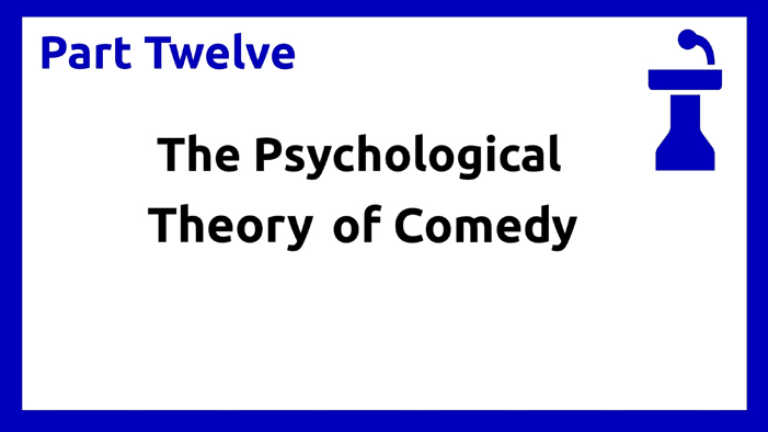 Part Twelve - Psychological Theory of Comedy