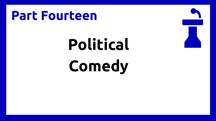 Part Fourteen - Political Comedy