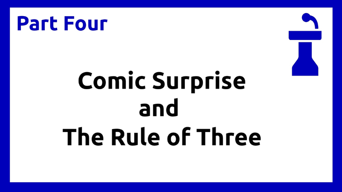 Part Four - Comic Surprise and Rule of Three