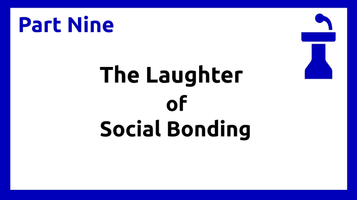 Part Nine - Laughter of Social Bonding