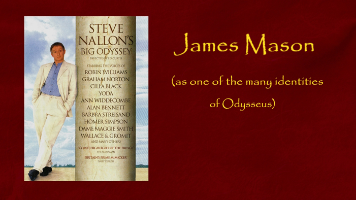James Mason as one of the many identities of Odysseus