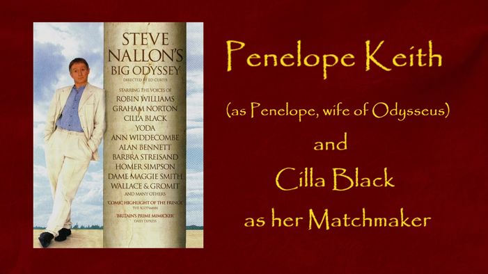 Penelope Keith as the wife of Odysseus and Cilla Black as her Matchmaker