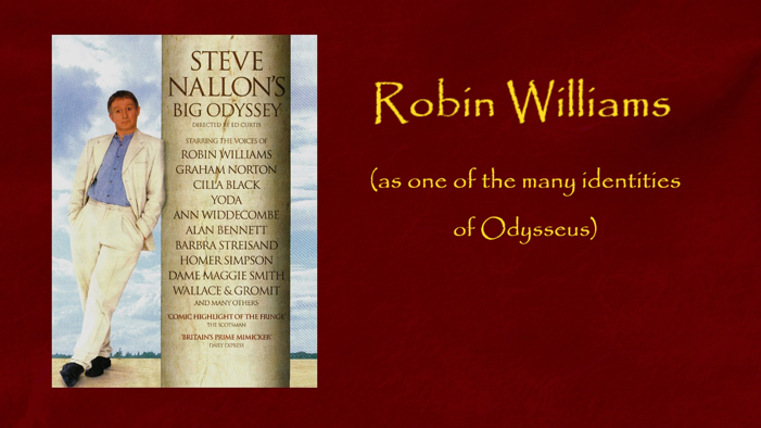 Robin Williams as one of the many identities of Odysseus