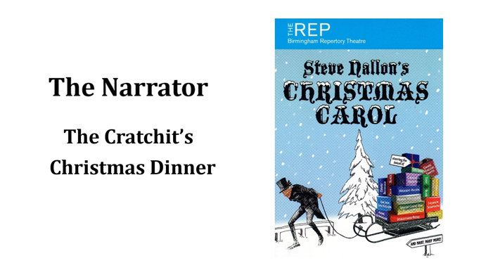 The Narrator (The Cratchit's Christmas Dinner)