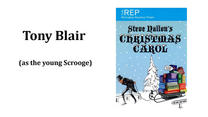 Tony Blair (as the young Scrooge)