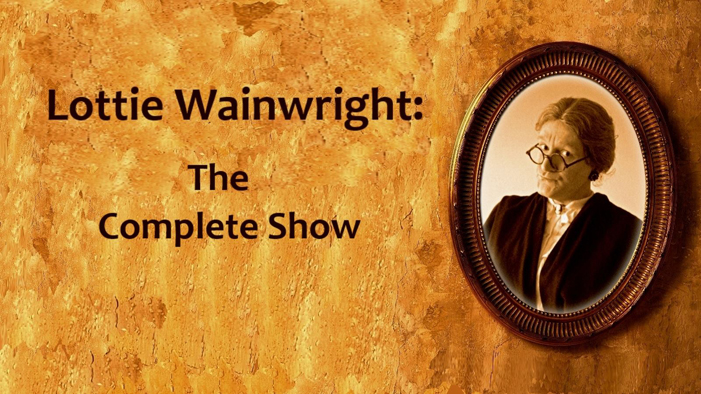 Lottie Wainwright Deceased - The Complete Show