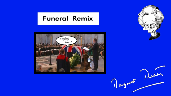 The Lady Thatcher Funeral Remix.