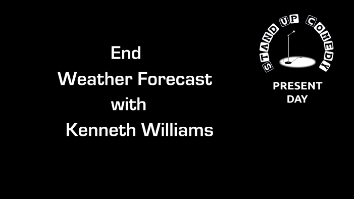 The Weather Forecast from Mr Kenneth Williams.